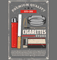 cigarette tobacco premium quality store poster vector image vector image
