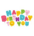 happy birthday to you kawaii balloon colorful vector image vector image