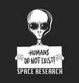 humans do not exist extraterrestial life vector image