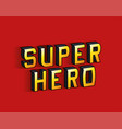 super hero lettering on red background vector image vector image