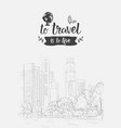 travel lettering hand drawn over sketch city vector image vector image