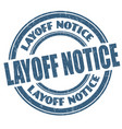 layoff notice sign or stamp vector image vector image