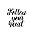 Follow your heart Hand drawn lettering Modern vector image vector image