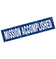 square grunge blue mission accomplished stamp vector image vector image