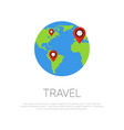 travel around world map pointers on earth globe vector image vector image