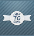 Back to School Badge on paper Ribbon vector image vector image