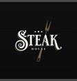 steak house logo on black design background vector image vector image