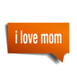i love mom orange 3d speech bubble vector image
