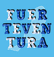 fuerteventura decorative ornate text with island vector image vector image