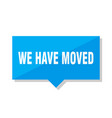 we have moved price tag vector image vector image
