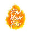 find your fire motivational saying for posters vector image vector image