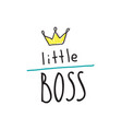 little boss slogan hand lettering quotes to print vector image vector image
