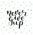 Never give up vector image vector image