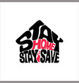 stay home stay save typography design vector image