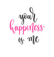 your happiness is me - hand lettering inscription vector image