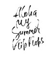 aloha my summer flip flops hand drawn lettering vector image