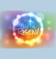 He is Risen Christian Easter Theme Background vector image vector image