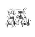 start each day with a grateful heart - hand vector image vector image