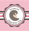 happy mothers day best mom ever card vector image vector image