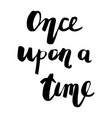 once upon a time calligraphic poster vector image vector image