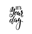 it is your day inspirational and motivational vector image