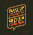 wake up with determination go to bed with vector image vector image
