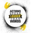 actions speak louder than words inspiring