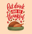 eat drink and be thankful inscription written vector image vector image