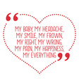 Funny love quote My baby my headache my smile my vector image vector image