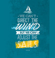 we can not direct the wind but we can adjust vector image vector image