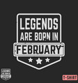 legends are born in february vintage t-shirt stamp vector image vector image
