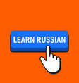 hand mouse cursor clicks the learn russian button vector image vector image