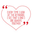 Funny love quote Every time I look at the keyboard vector image vector image