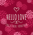 Decorative Floral Frame with Text - Hello Love - vector image vector image