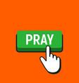 hand mouse cursor clicks the pray button vector image vector image