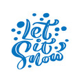 let it snow blue christmas vintage calligraphy vector image
