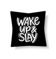 wake up and slay motivational lettering quote vector image vector image