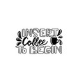 insert coffee to begin brush vector image vector image