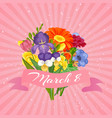 8 march women s day floral card with flowers vector image