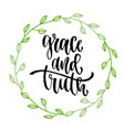 grace and truth inspirational calligraphy modern vector image vector image