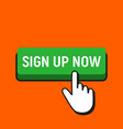 hand mouse cursor clicks the sign up now button vector image vector image