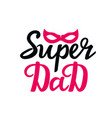 super dad hand drawn text with superhero mask vector image vector image