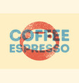 espresso coffee typography vintage grunge poster vector image vector image