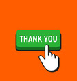 hand mouse cursor clicks the thank you button vector image