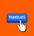 hand mouse cursor clicks the translate button vector image