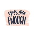 you are enough phrase handwritten with stylish vector image vector image