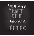 You are not old Hand drawn lettering vector image