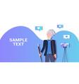 senior man blogger recording video blog vector image vector image
