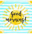 lettering good morning sunny background hand vector image