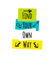 motivational quote find your own way vector image